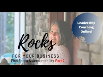 Rocks for Your Business; Focus & Accountability Part 2